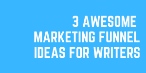 3 Awesome Marketing Funnel Ideas For Writers