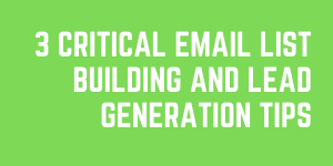 3 Critical Email List Building And Lead Generation Insights For Bloggers, Authors, Coaches, Et Cetera