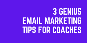 3 Genius Email Marketing Tips For Coaches And Consultants
