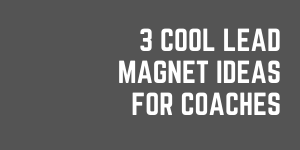 3 Lead Magnet Ideas For New Coaches And Client Acquisition Tips For Coaches