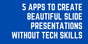 5 Cheap Or Free Apps To Create Beautiful Slide Presentations Without Tech Or Design Skills