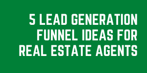 5 Clever Lead Generation Funnel Ideas For Real Estate Agents