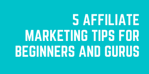 5 Critical Affiliate Marketing Tips For Beginners And Gurus Alike