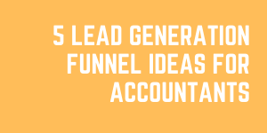 5 Elite Lead Generation Funnel Ideas For Accountants