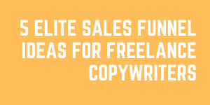 5 Elite Sales Funnel Ideas For Freelance Copywriters