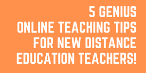 5 Genius Online Teaching Tips For New Distance Education Teachers!