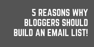 5 Reasons Why Bloggers Need To Learn Email Marketing And Build An Email List ASAP