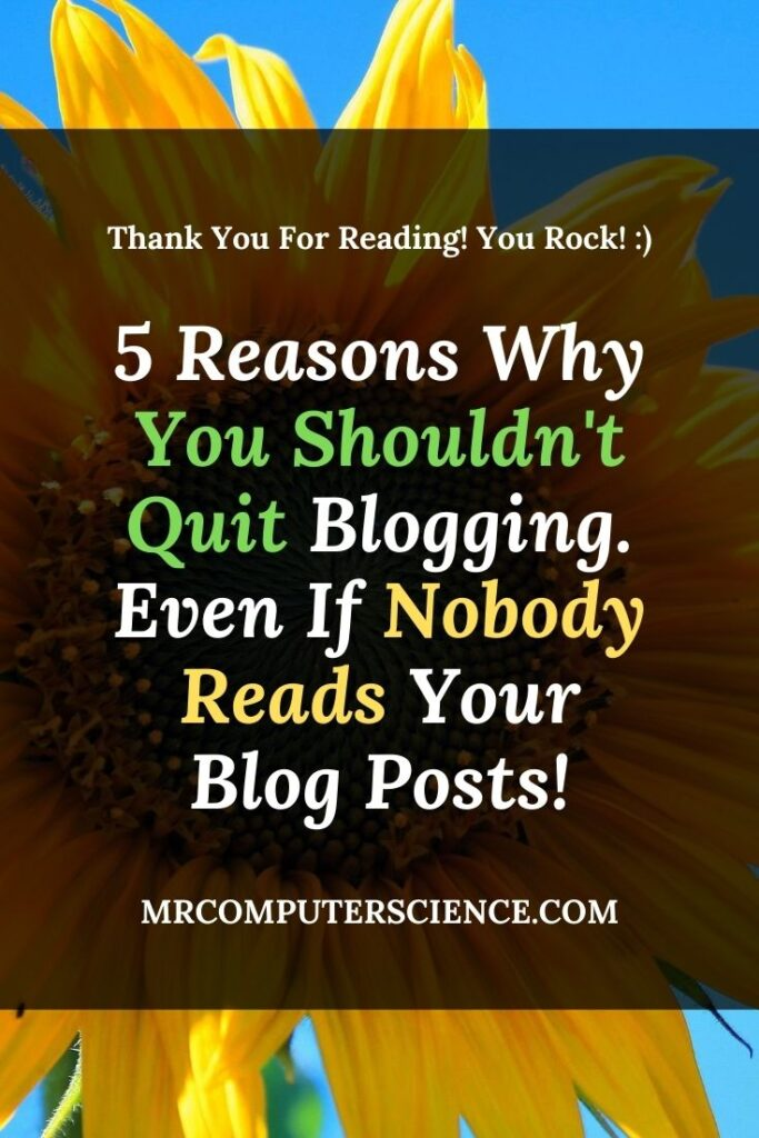 5 Reasons Why You Should Not Quit Your Blog Even If Nobody Reads Your Content