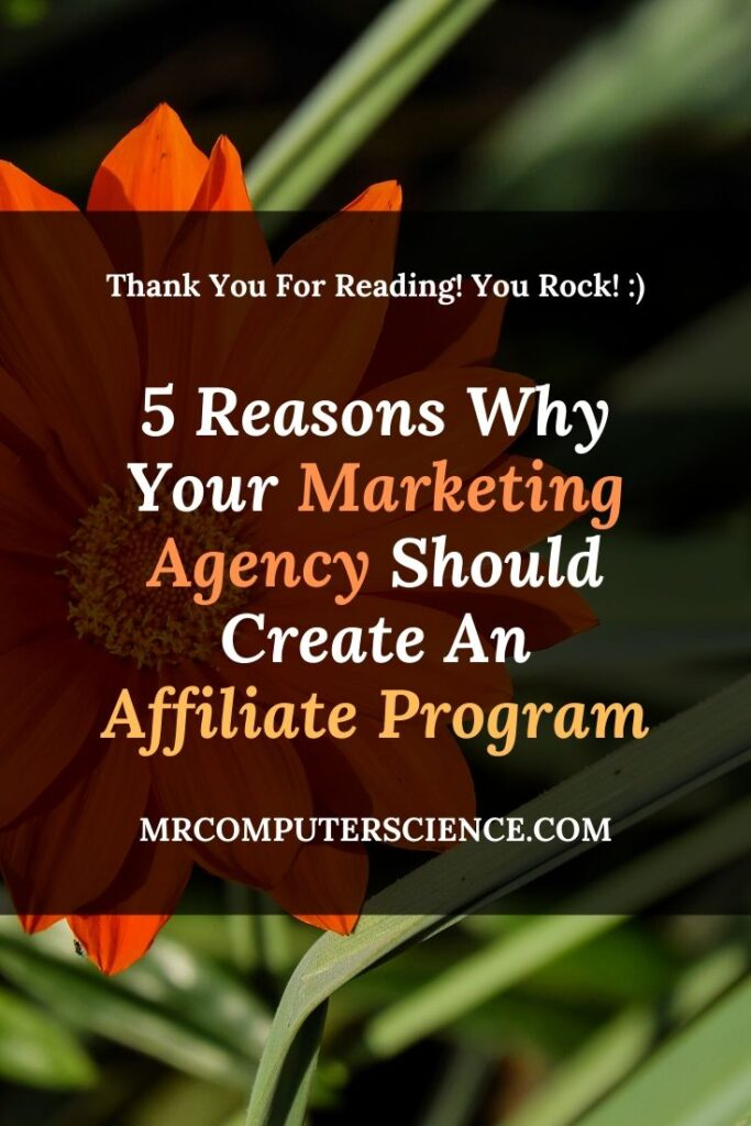 5 Reasons Why Your Marketing Agency Should Create An Affiliate Program Or A Referral Program!