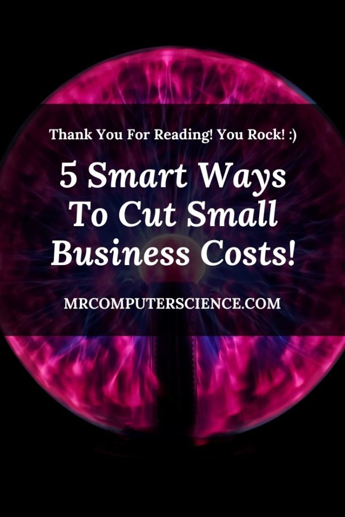 5 Smart Ways To Cut Business Costs And Save Money As A Business!