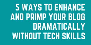 5 Ways To Enhance And Primp Your Blog Dramatically Without Tech Skills