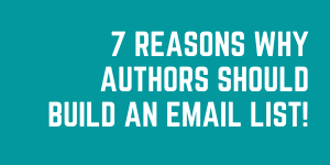 7 Reasons Why Authors Should Build An Email List And Learn Email Marketing