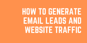 How To Generate Email Leads And Get Website Traffic